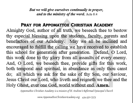 Pray for our Academy - ACA students begin each morning in prayer.  Students quickly learn to recite the Lord's Prayer and the Prayer for our Academy.  We encourage you as a parent to learn this prayer with your child and say it with your child as well.  When children hear us pray, they learn to pray and they also hear what is important to the heart of the parent.  Take a moment today and share this prayer with your child.  Let them know that his or her education is important to you.