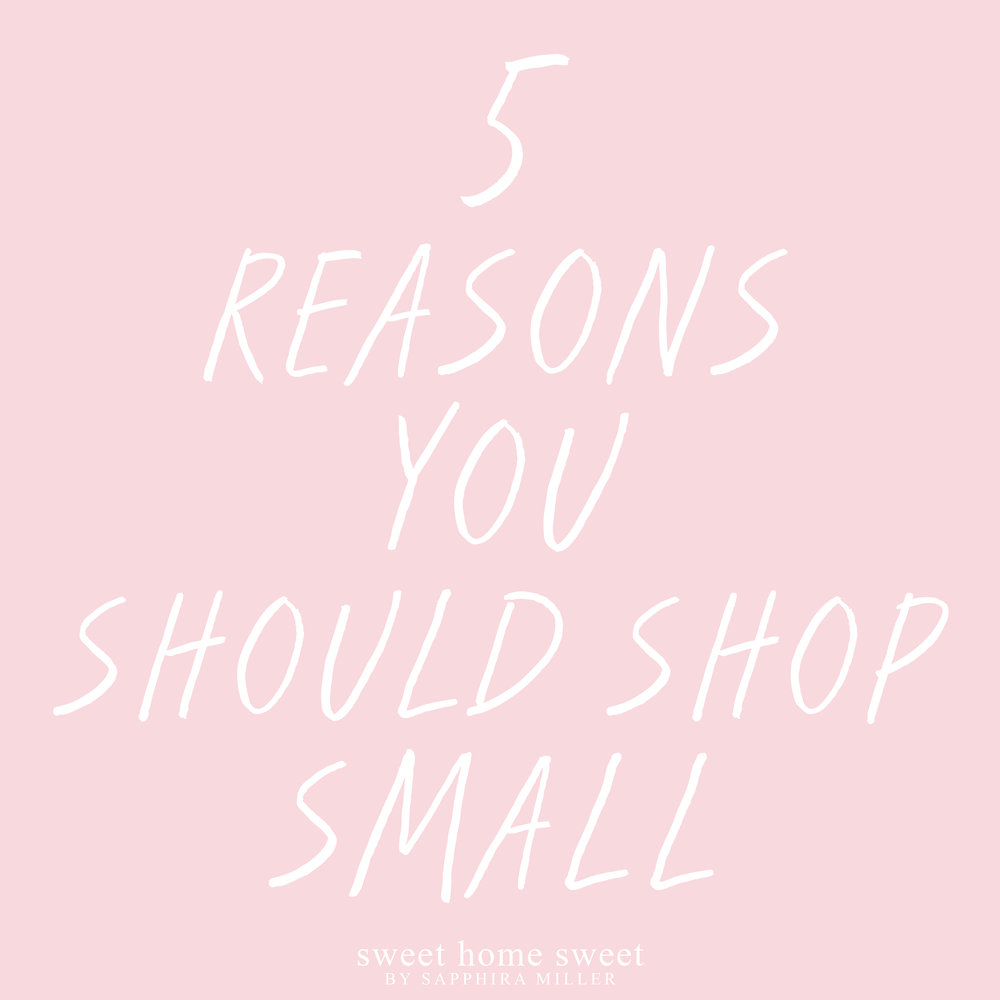 5 Reasons You Should Shop Small - Sweet Home Sweet by Sapphira Miller