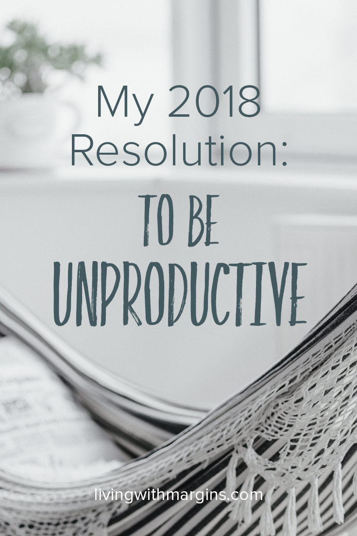 I have a hunch that this one New Year's Resolution, to have regular high-quality unproductive time, will make this year one of the most productive years yet.