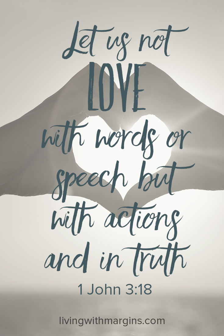 Love with actions and in truth. 1 John 3:18