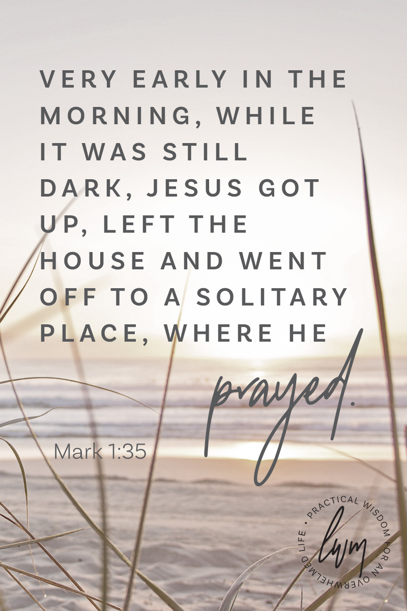 Jesus took time out to be alone in the quiet of the early morning to pray. If Jesus needed this time with his father, how much more do I?