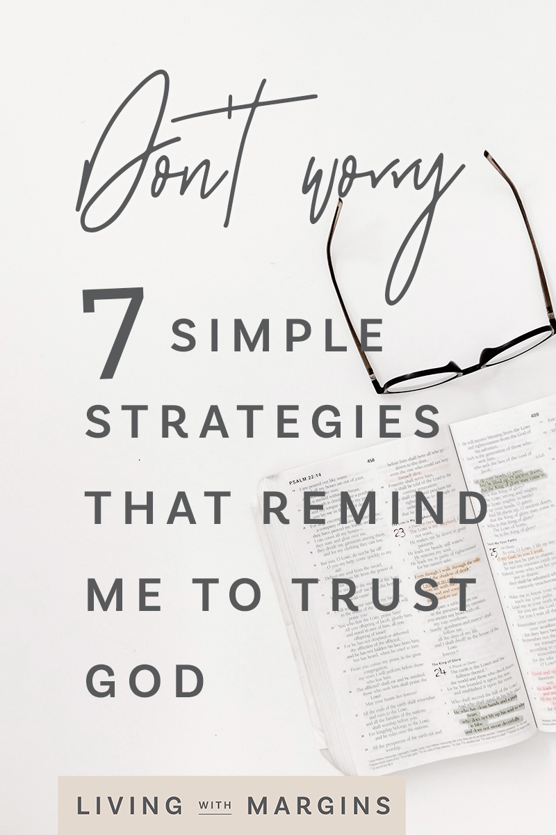 Use these seven simple strategies to learn how to trust in God more and be free from the stress of worry. #worry #stress #trustGod #peace #selfcare