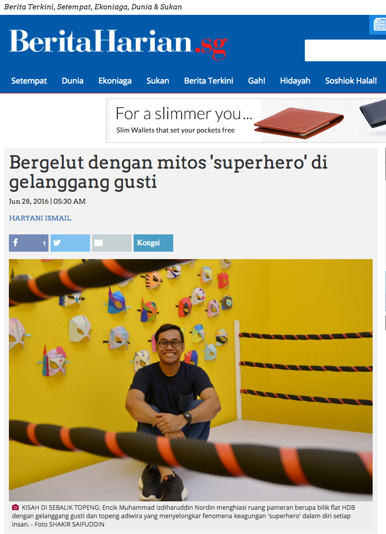 'Bergelut dengan mitos 'superhero' di gelanggang gusti' articled published on 28 Jun 2016 by Haryani Ismail, Berita Harian, Singapore.