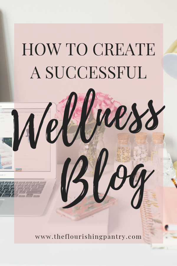 How to create a successful wellness blog   The Flourishing Pantry
