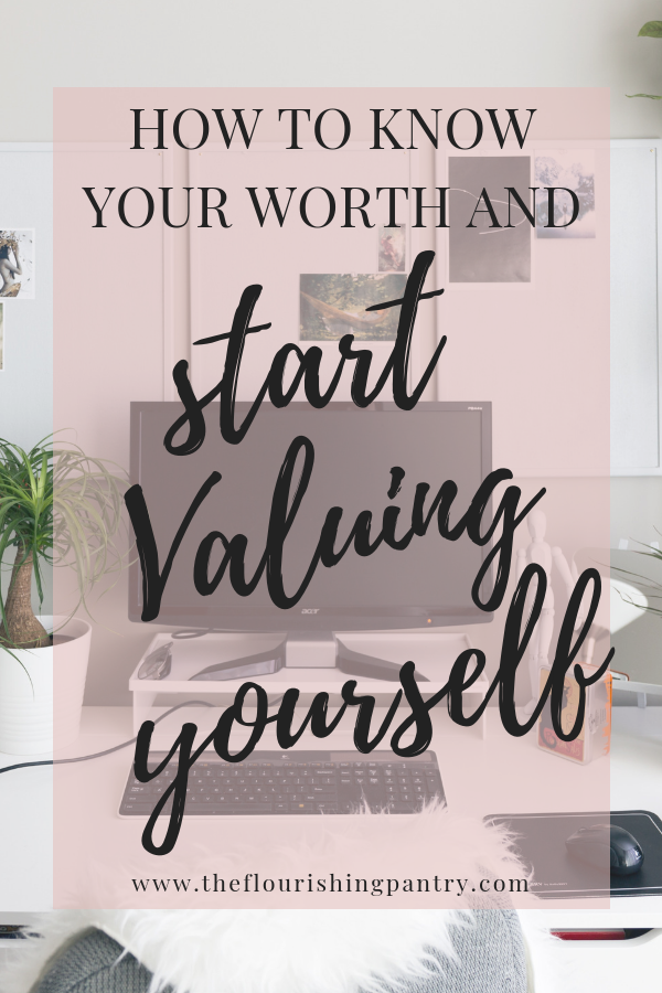 Know your worth and value yourself _ The Flourishing Pantry.png