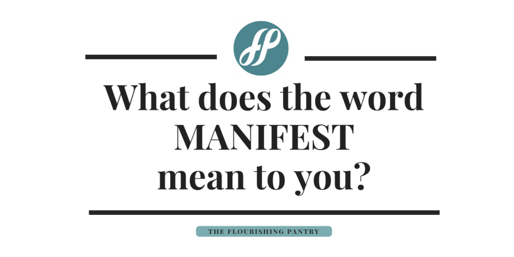 What does manifesting mean | The Flourishing Pantry