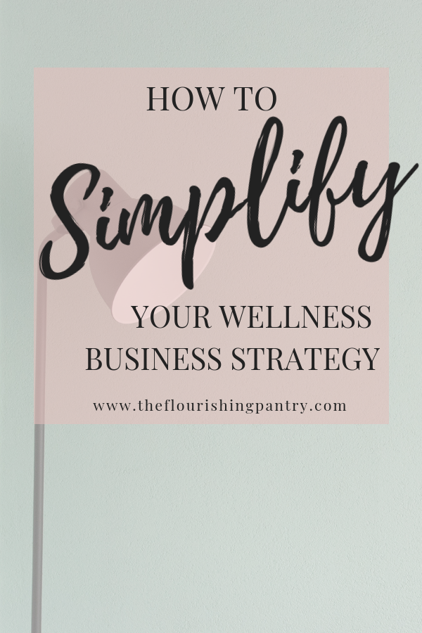 How to simplify your business strategy | The Flourishing Pantry.png