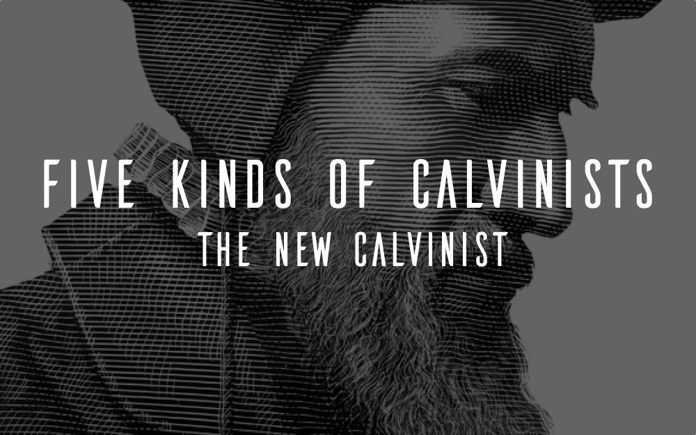 The New Calvinist — Doctrine and Devotion
