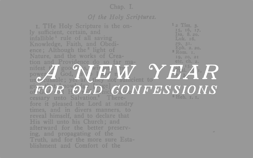 A New Year for Old Confessions — Doctrine and Devotion