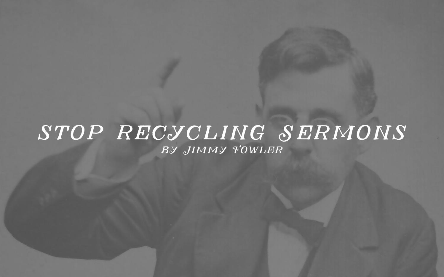 Stop Recycling Your Sermons — Doctrine and Devotion