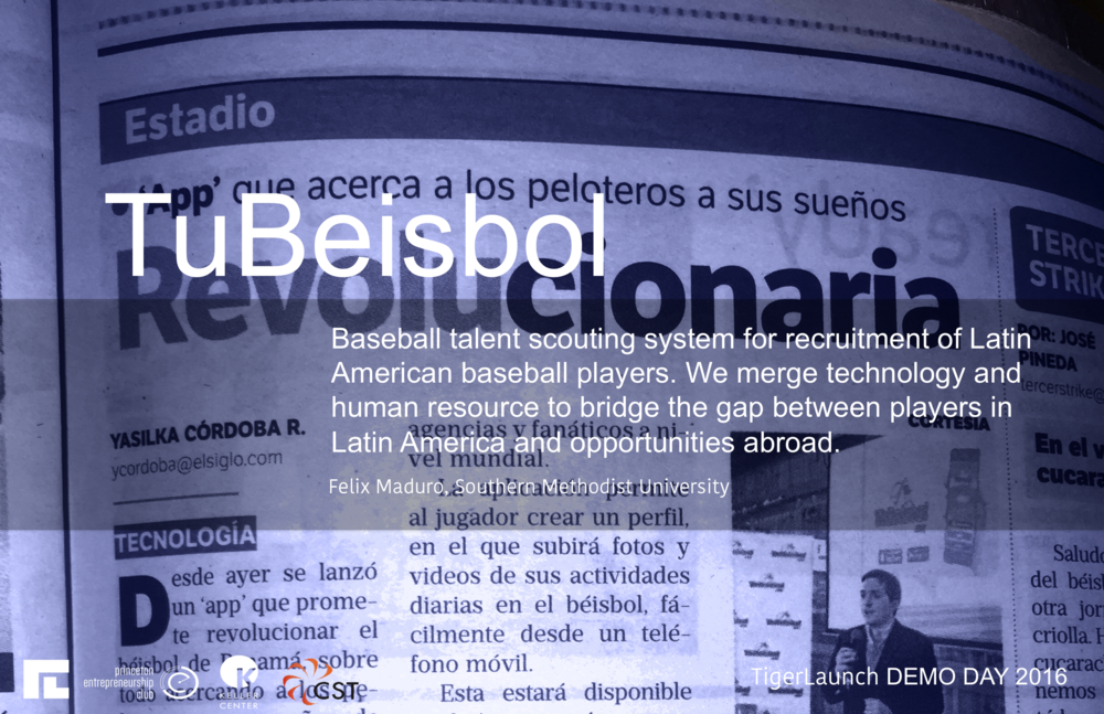 http://www.tubeisbol.com/en   TuBeisbol is committed to transforming the Latin American baseball recruiting system. Through technology, we have created a suite of products and services that bridge the gap between prospects and professional and collegiate opportunities abroad. Despite representing over $100 million USD in signing bonuses yearly, and accounting for over 40% of Minor League and 24% of Major League baseball players, the Latin American recruiting system is inefficient. It is mostly limited to Major League teams, who have to invest in scouting presence in each country. Colleges have very limited access due to the high costs and barriers of entry. TuBeisbol has already successfully launched the first online network and mobile app for baseball players in LatAm. These have allowed players to showcase their talents through videos and have a direct contact with coaches and scouts abroad. The online platform allows TuBeisbol to deliver Reports and Publications digitally, reducing costs and lead-time.