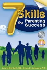 7 Skills for Parenting Success by Laurie Berdahl, MD and Brian D. Johnson, PhD