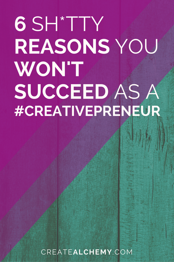 6 shitty reasons you won't succeed at being a creativepreneur