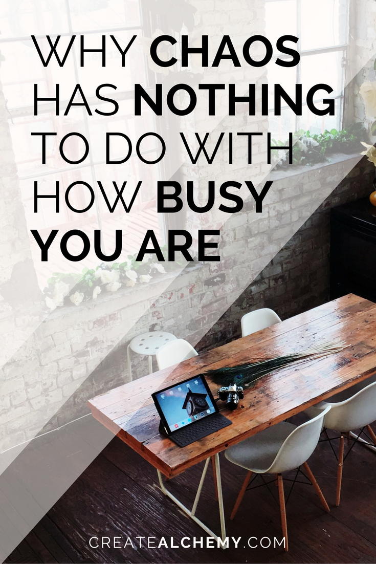 Busyness has nothing to do with how chaotic your life is. Sorry.