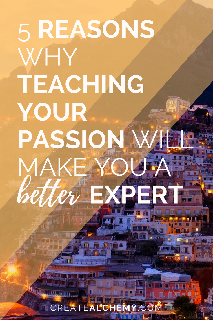 5 reasons why teaching your passion makes you a better expert