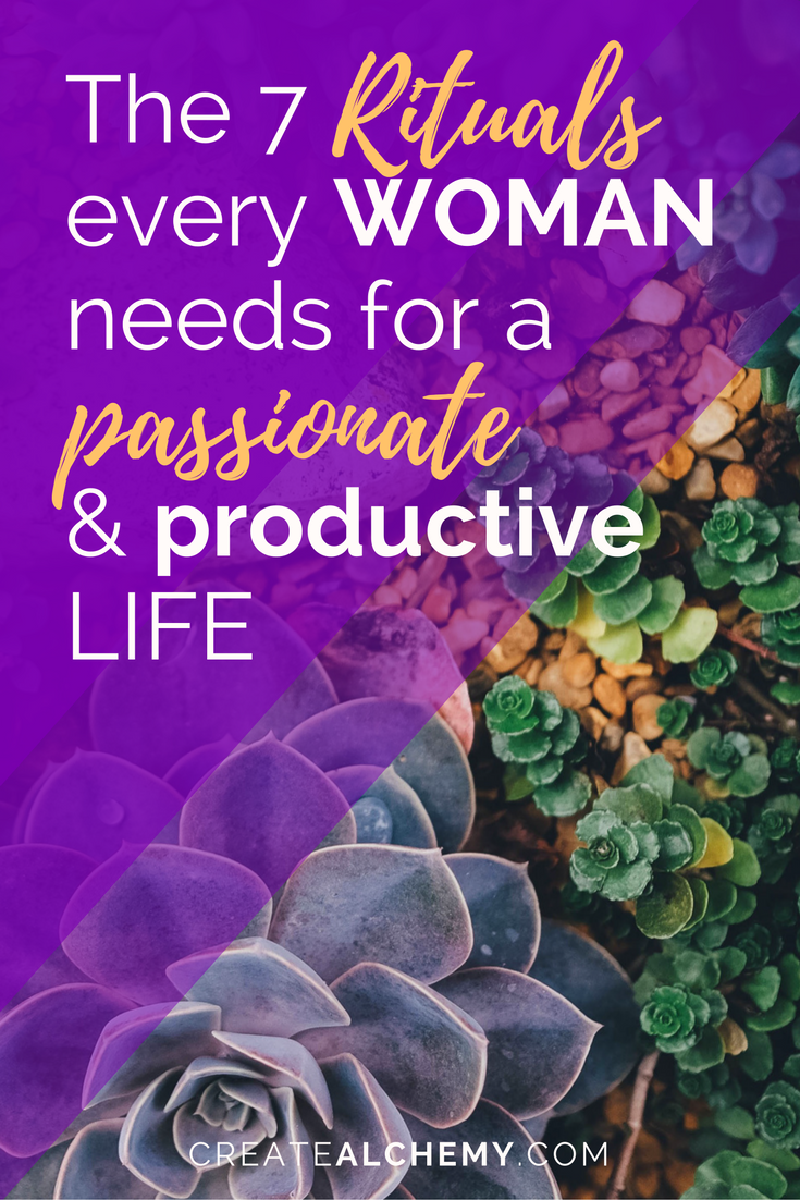 The 7 Rituals every woman needs for a passionate and productive life!