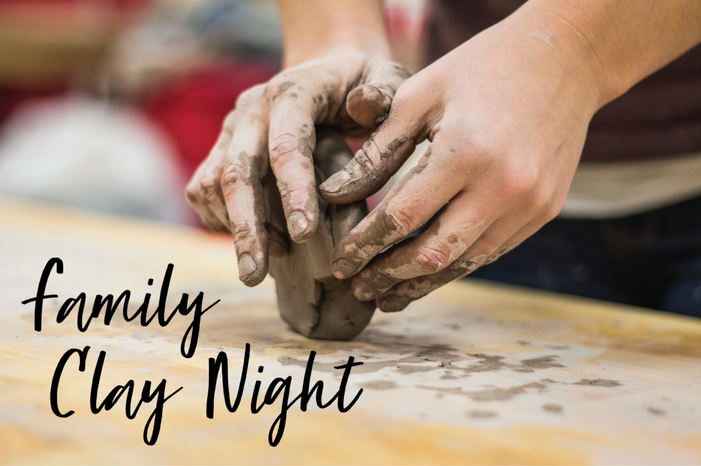 Family Clay Night - Bring the whole family to a fun night of creating with clay! Friday March 15th, 6:00 PM