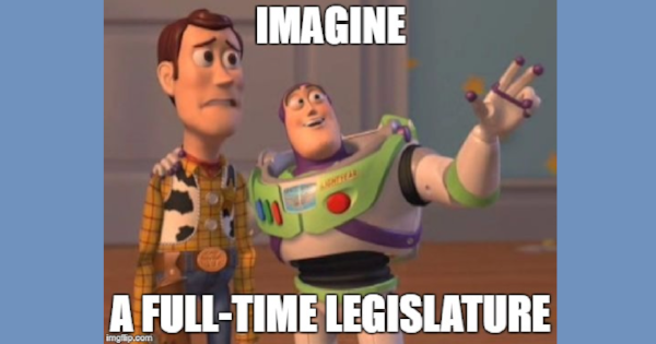 Imagine: A Full-Time Legislature