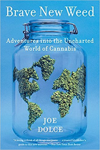 Brave New Weed: Adventures into the Uncharted World of Cannabis - by Joe Dolce