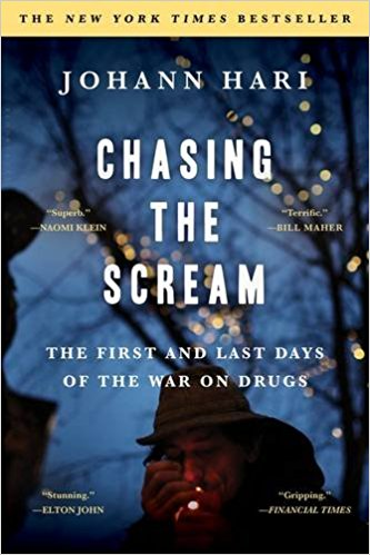 Chasing the Scream: The First and Last Days of the War on Drugs - By Johann Hari