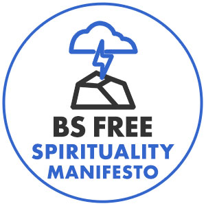 CLICK THE ICON ABOVE TO LEARN ABOUT THE BS FREE SPIRITUALITY MANIFESTO, A 35-PAGE EBOOK ABOUT HOW TO AVOID CULTS, NARCISSISTS, AND ABUSE OF POWER ON THE PATH OF PERSONAL TRANSFORMATION!