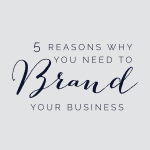 5 reasons why you need to brand your business