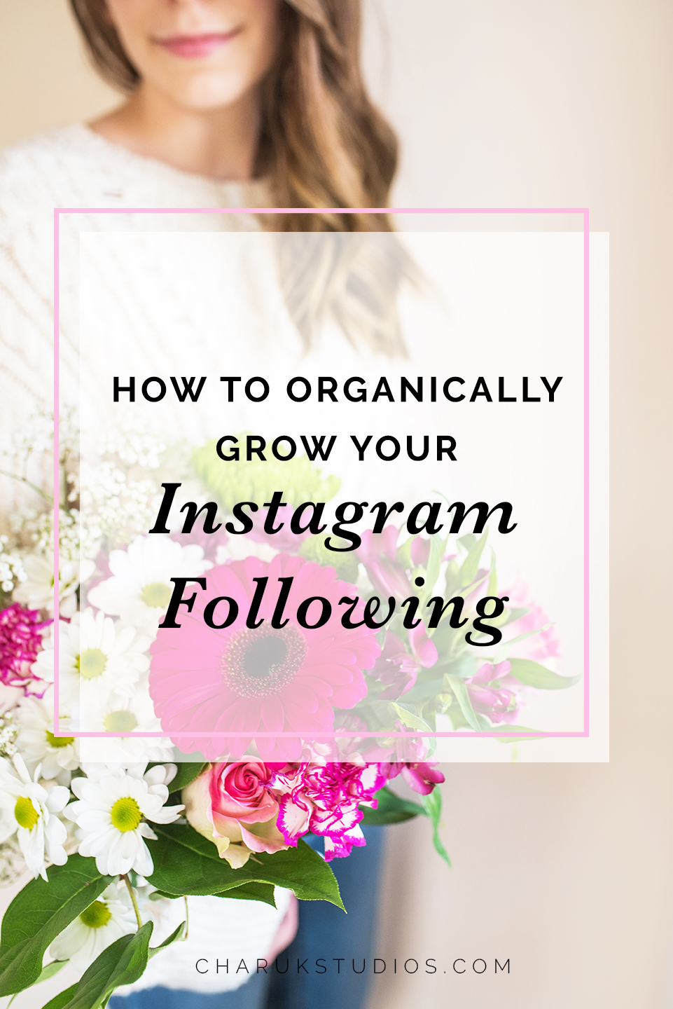 How to Organically Grow Your Instagram Following by Charuk Studios