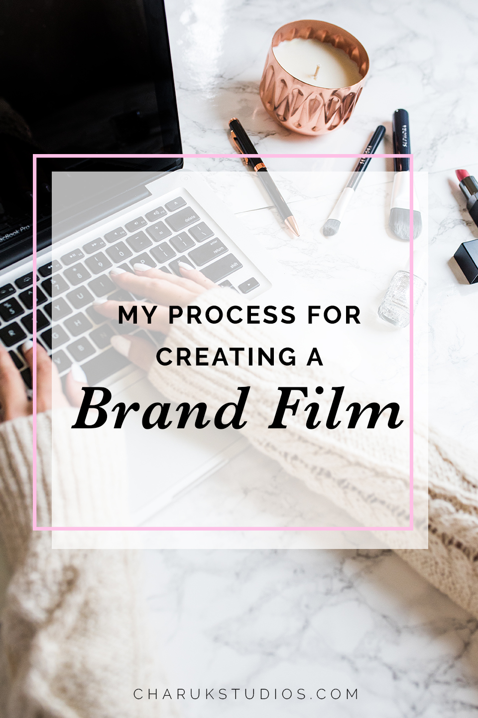 My Process for Creating a Brand Film by Charuk Studios