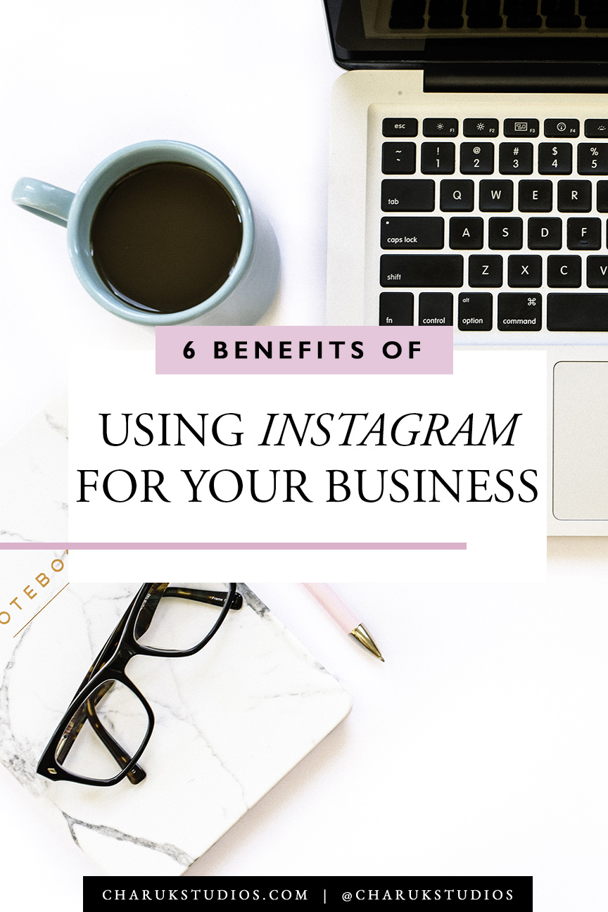 6 Benefits of using Instagram for your business by Charuk Studios.jpg