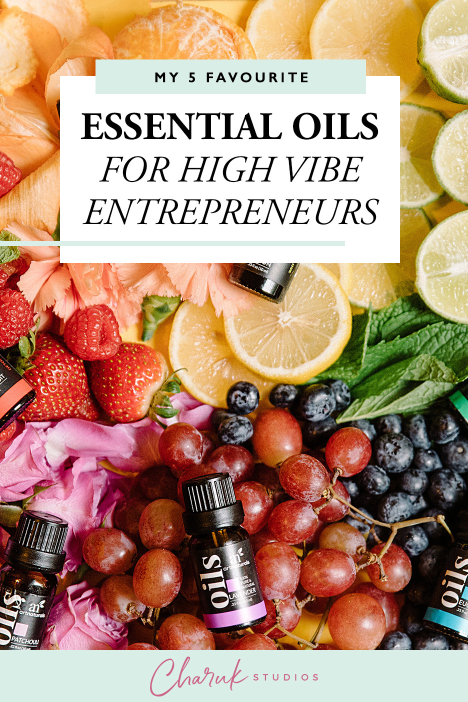 My 5 Favourite Essential Oils for High Vibe Entrepreneurs by Charuk Studios