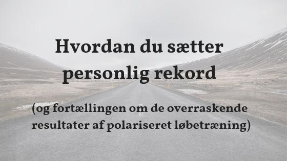 Hvordan du sætter personlig rekord (og fortællingen om de overraskende resultater af polariseret løbetræning) Frei Bindslev runforever.dk.jpg