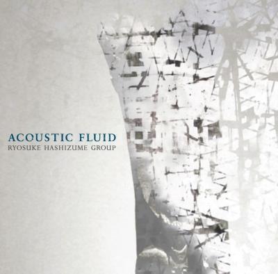Acoustic Fluid / 橋爪亮督Group