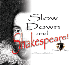 Remember to slow down... ... and shakespeare!