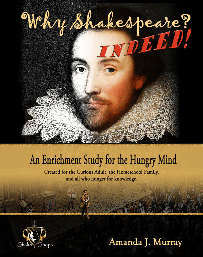 """Why Shakespeare? Indeed!"" is our core curriculum created for the curious adult, the homeschool family, and all who hunger for knowledge."