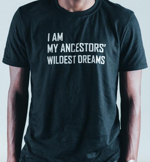 i am my ancestors wildest dreams black t studio be