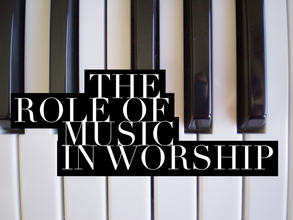 THE ROLE OF MUSIC IN WORSHIP