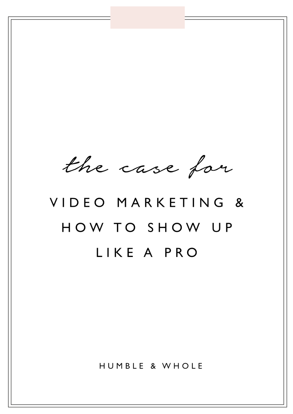The Case for Video Marketing and How to Show Up Like a Pro