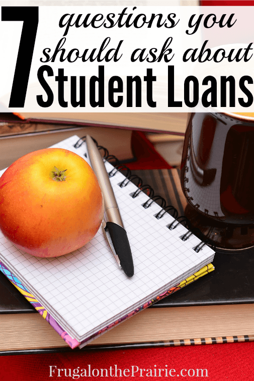 Should I get student loans? Here are 7 questions you should ask before you sign the official papers!