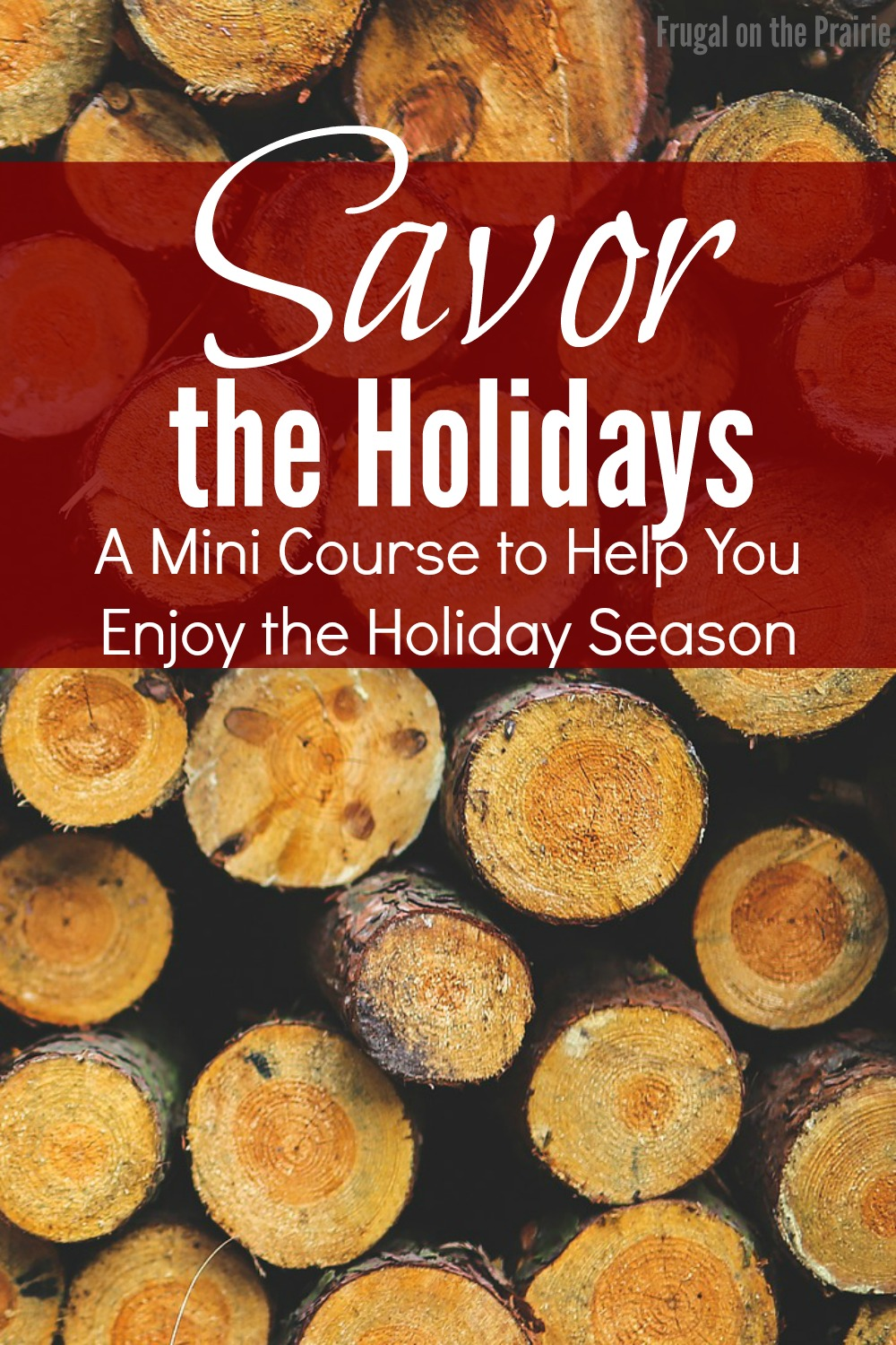 Are you tired of feeling overwhelmed in the weeks between Thanksgiving and Christmas? Learn how to savor the holidays in this easy mini course!