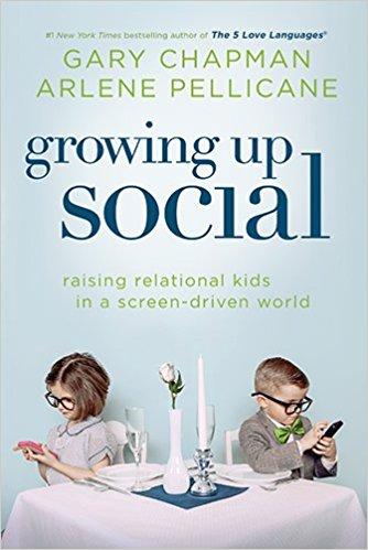 3.Growing Up Social - By:Gary Chapman & Arlene Pellicane