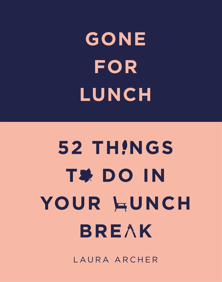 Gone for lunch: How to use your lunch break to improve your whole life.