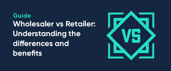Wholesaler vs Retailer: Understanding the Differences and