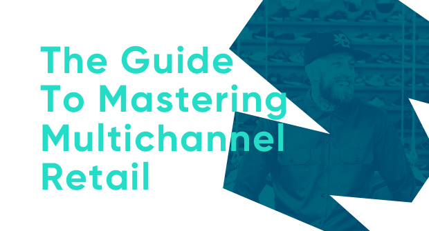 the-guide-to-mastering-multichannel-retail_Blog image.jpg