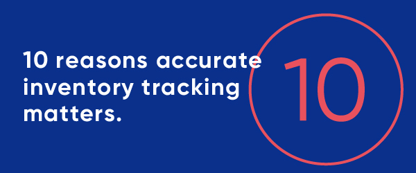 10 Reasons Why Accurate Inventory Tracking Matters_email image.jpg