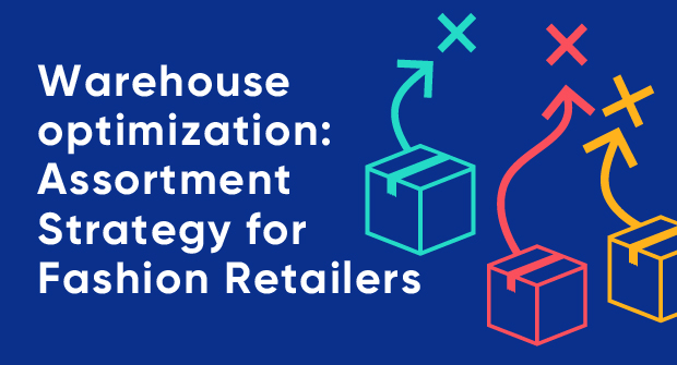 Warehouse Optimisation- Assortment Strategy for Fashion Retailers_Blog image.jpg