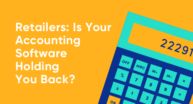 Retailers Is Your Accounting Software Holding You Back__Blog image.jpg
