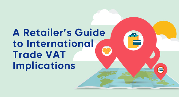 A Retailer's Guide to International Trade VAT Implications_Blog image.jpg