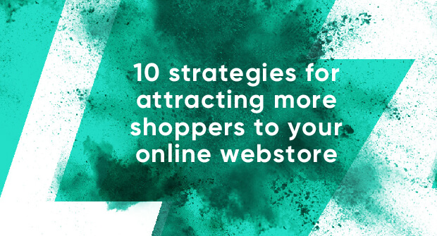 10 strategies for attracting more shoppers to your online webstore _Blog image.jpg