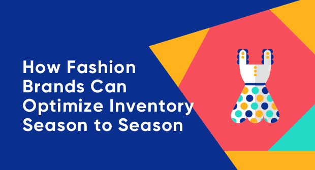 How Fashion Brands Can Optimize Inventory Season to Season_Blog image.jpg