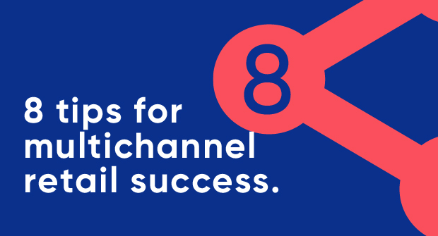 8 tips for multichannel retail success_Blog image.jpg